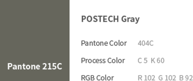 Pantone 215C - POSTECH Gray(Pantone Color: 404C, Process Color: C 5 K 60, RGB Color: R 102 G 102 B 92)